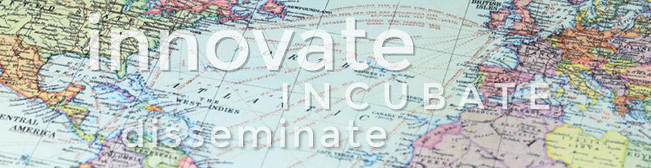 Innovate, Incubate, Disseminate