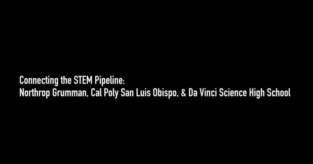 Connecting the STEM Pipeline: Northrop Grumman, Cal Poly San Luis Obispo & Da Vinci Science High School